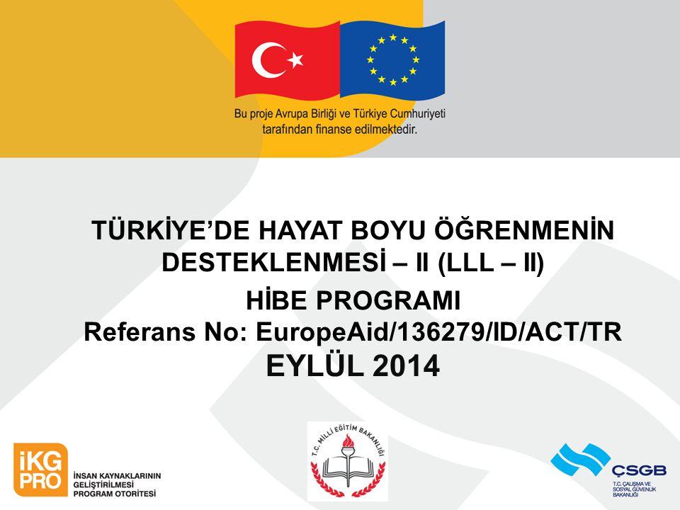 TÜRKİYE'DE HAYAT BOYU ÖĞRENMENİN DESTEKLENMESİ – II (LLL – II) HİBE PROGRAMI Referans No: EuropeAid/136279/ID/ACT/TR EYLÜL 2014