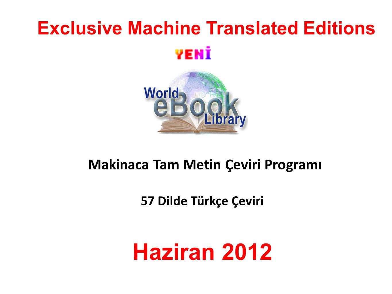 Exclusive Machine Translated Editions Makinaca Tam Metin Çeviri Programı 57 Dilde Türkçe Çeviri Haziran 2012
