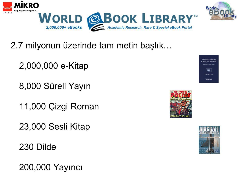 2.7 milyonun üzerinde tam metin başlık… 2,000,000 e-Kitap 8,000 Süreli Yayın 11,000 Çizgi Roman 23,000 Sesli Kitap 230 Dilde 200,000 Yayıncı