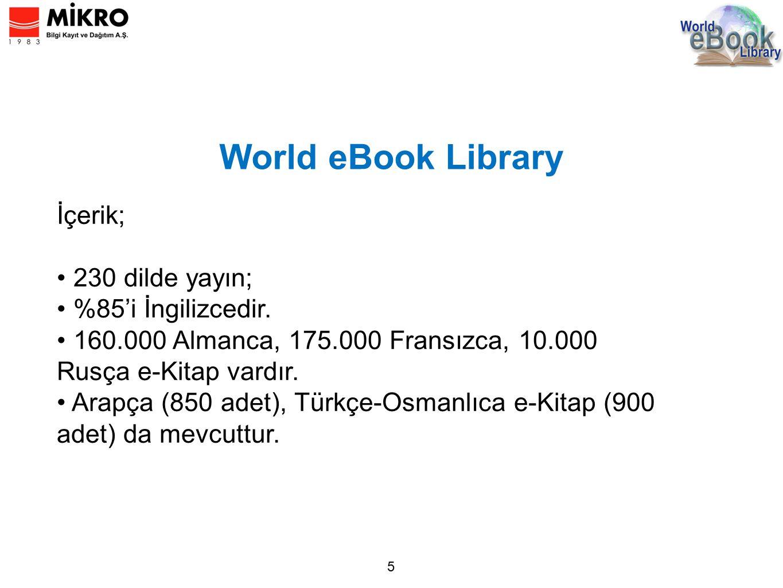 5 World eBook Library İçerik; 230 dilde yayın; %85'i İngilizcedir. 160.000 Almanca, 175.000 Fransızca, 10.000 Rusça e-Kitap vardır. Arapça (850 adet),