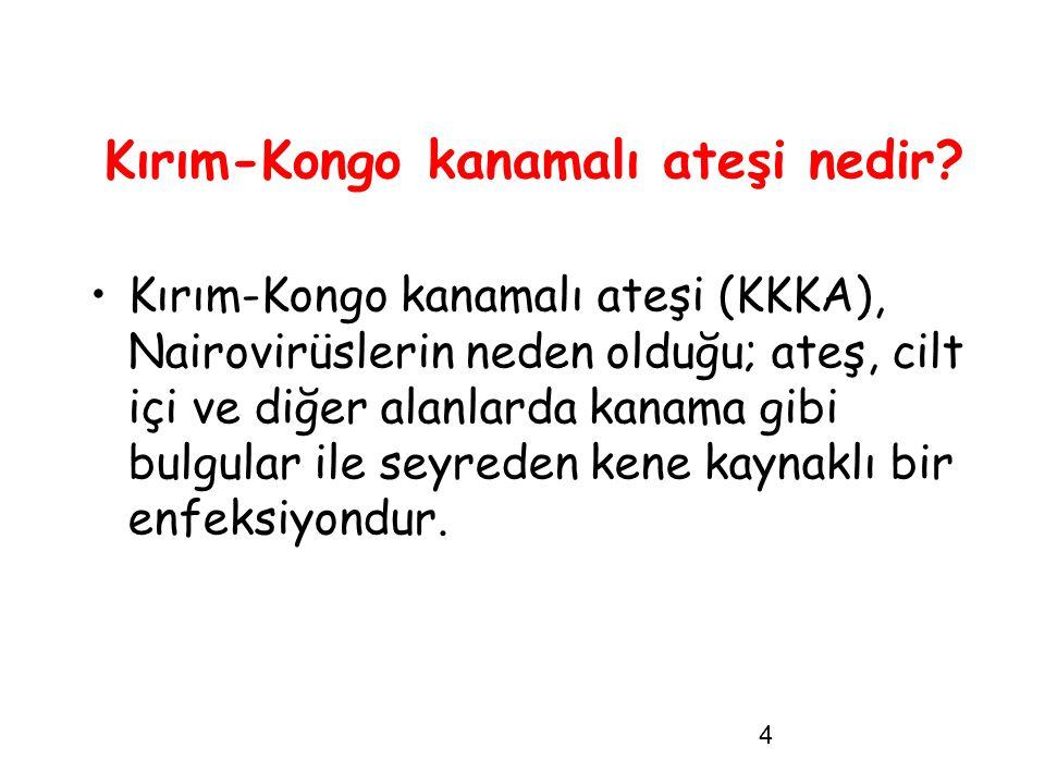 4 Kırım-Kongo kanamalı ateşi nedir? Kırım-Kongo kanamalı ateşi (KKKA), Nairovirüslerin neden olduğu; ateş, cilt içi ve diğer alanlarda kanama gibi bul