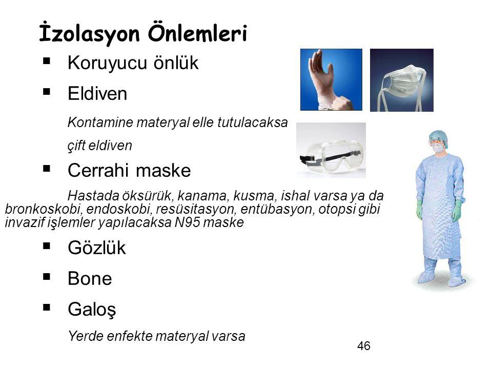46 İzolasyon Önlemleri  Koruyucu önlük  Eldiven Kontamine materyal elle tutulacaksa çift eldiven  Cerrahi maske Hastada öksürük, kanama, kusma, ish
