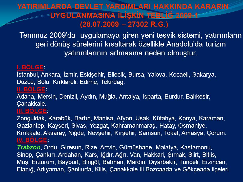 Temmuz 2009'da uygulamaya giren yeni teşvik sistemi, yatırımların geri dönüş sürelerini kısaltarak özellikle Anadolu'da turizm yatırımlarının artmasın