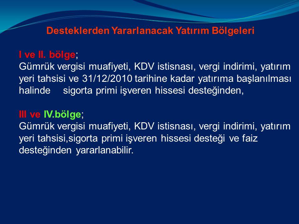 Desteklerden Yararlanacak Yatırım Bölgeleri I ve II. bölge; Gümrük vergisi muafiyeti, KDV istisnası, vergi indirimi, yatırım yeri tahsisi ve 31/12/201