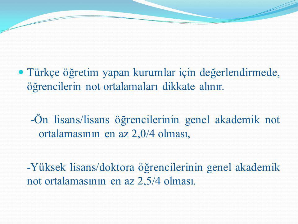 Türkçe öğretim yapan kurumlar için değerlendirmede, öğrencilerin not ortalamaları dikkate alınır. -Ön lisans/lisans öğrencilerinin genel akademik not