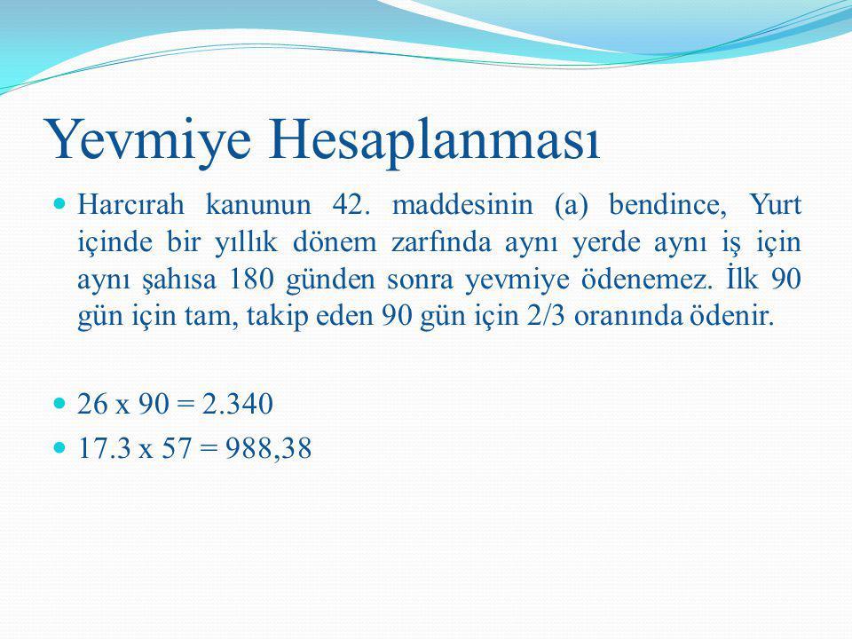 Yevmiye Hesaplanması Harcırah kanunun 42. maddesinin (a) bendince, Yurt içinde bir yıllık dönem zarfında aynı yerde aynı iş için aynı şahısa 180 günde