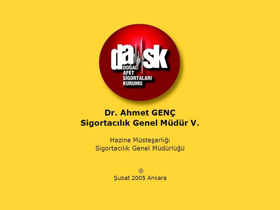 Dr. Ahmet GENÇ Sigortacılık Genel Müdür V. Hazine Müsteşarlığı Sigortacılık Genel Müdürlüğü @ Şubat 2005 Ankara