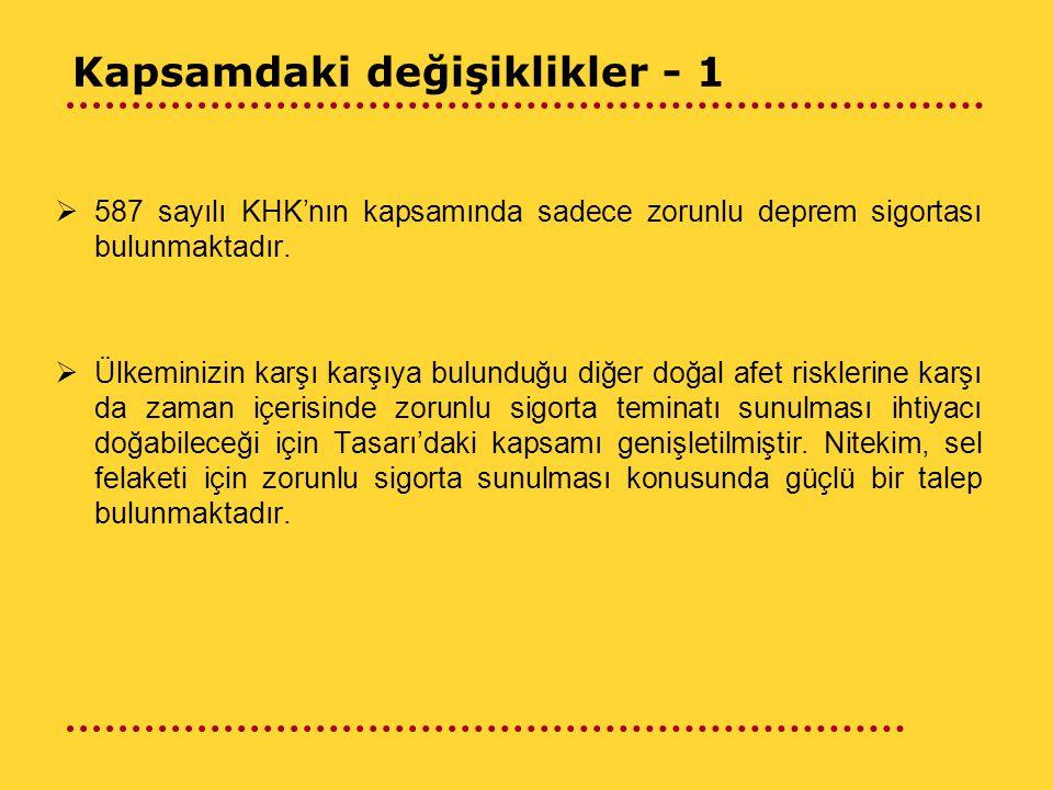 Kapsamdaki değişiklikler - 1  587 sayılı KHK'nın kapsamında sadece zorunlu deprem sigortası bulunmaktadır.