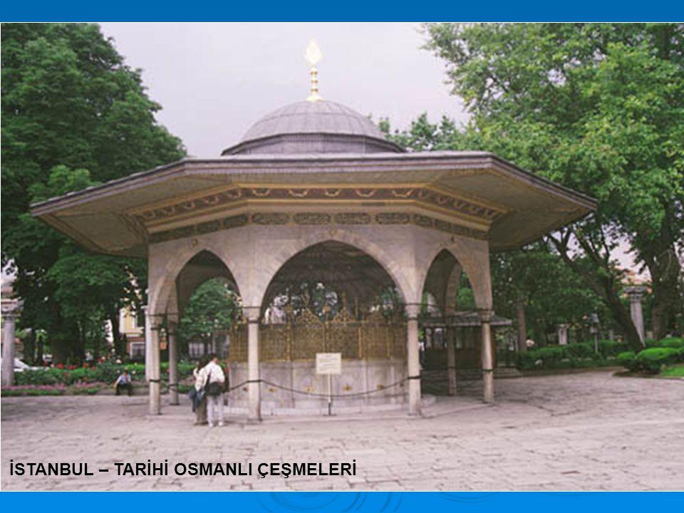 İSTANBUL – TARİHİ OSMANLI ÇEŞMELERİ
