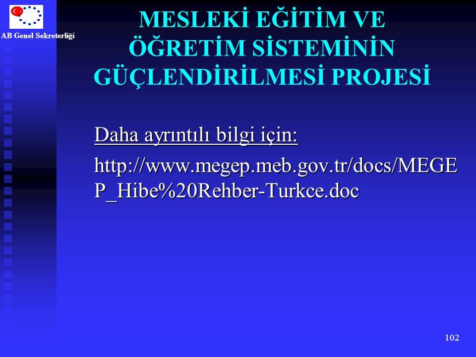 AB Genel Sekreterliği 102 Daha ayrıntılı bilgi için: http://www.megep.meb.gov.tr/docs/MEGE P_Hibe%20Rehber-Turkce.doc MESLEKİ EĞİTİM VE ÖĞRETİM SİSTEM