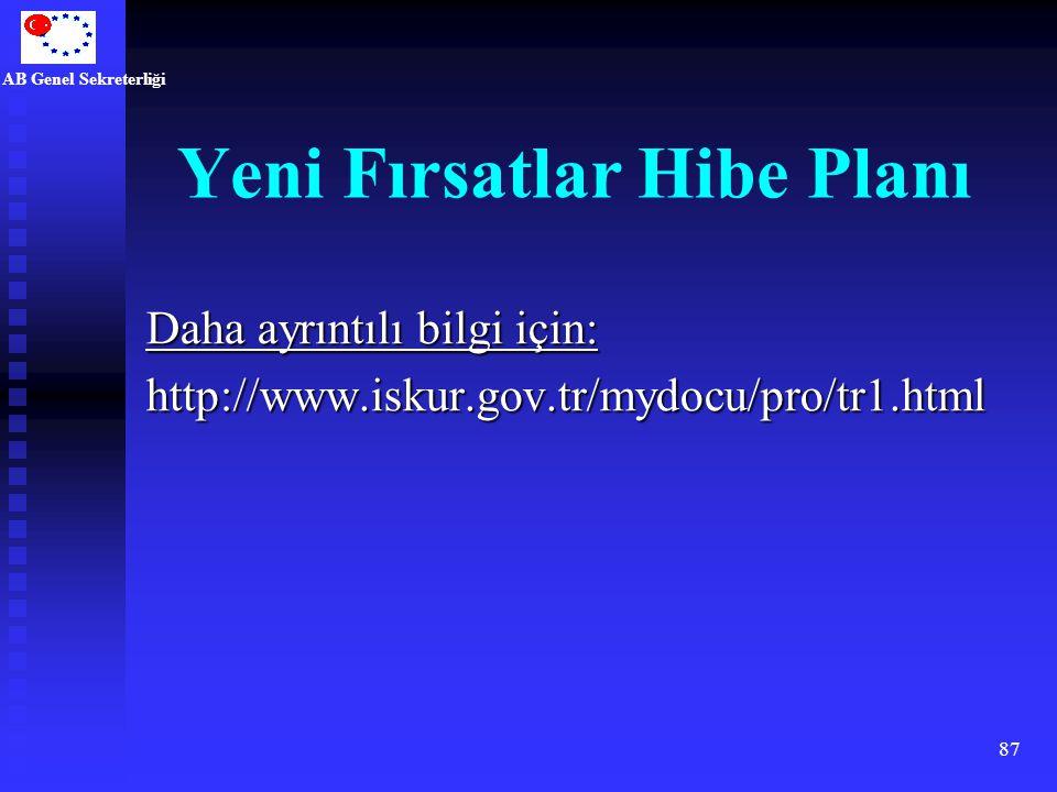 AB Genel Sekreterliği 87 Daha ayrıntılı bilgi için: http://www.iskur.gov.tr/mydocu/pro/tr1.html Yeni Fırsatlar Hibe Planı