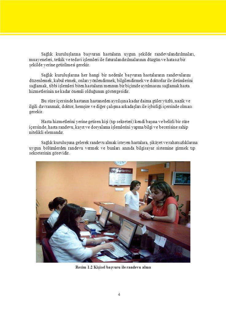 4 Sağlık kuruluşlarına başvuran hastaların uygun şekilde randevulandırılmaları, muayeneleri, tetkik ve tedavi işlemleri ile faturalandırılmalarının düzgün ve hatasız bir şekilde yerine getirilmesi gerekir.