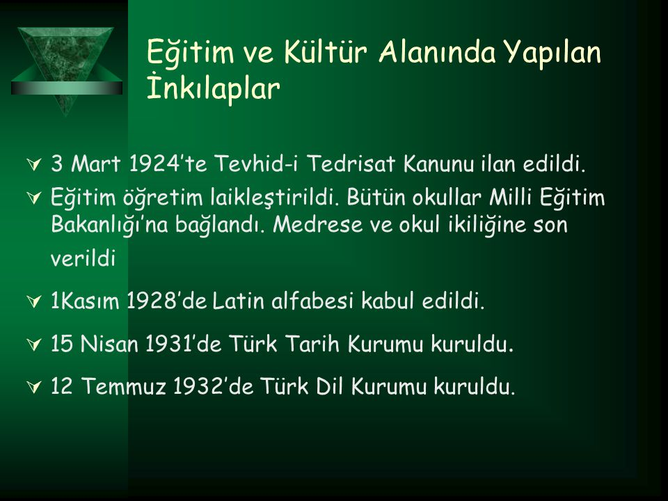 Eğitim ve Kültür Alanında Yapılan İnkılaplar  3 Mart 1924'te Tevhid-i Tedrisat Kanunu ilan edildi.  Eğitim öğretim laikleştirildi. Bütün okullar Mil