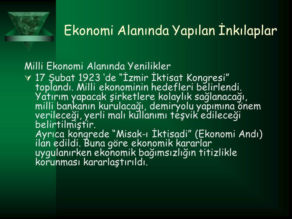 Ekonomi Alanında Yapılan İnkılaplar Milli Ekonomi Alanında Yenilikler  17 Şubat 1923 'de İzmir İktisat Kongresi toplandı.