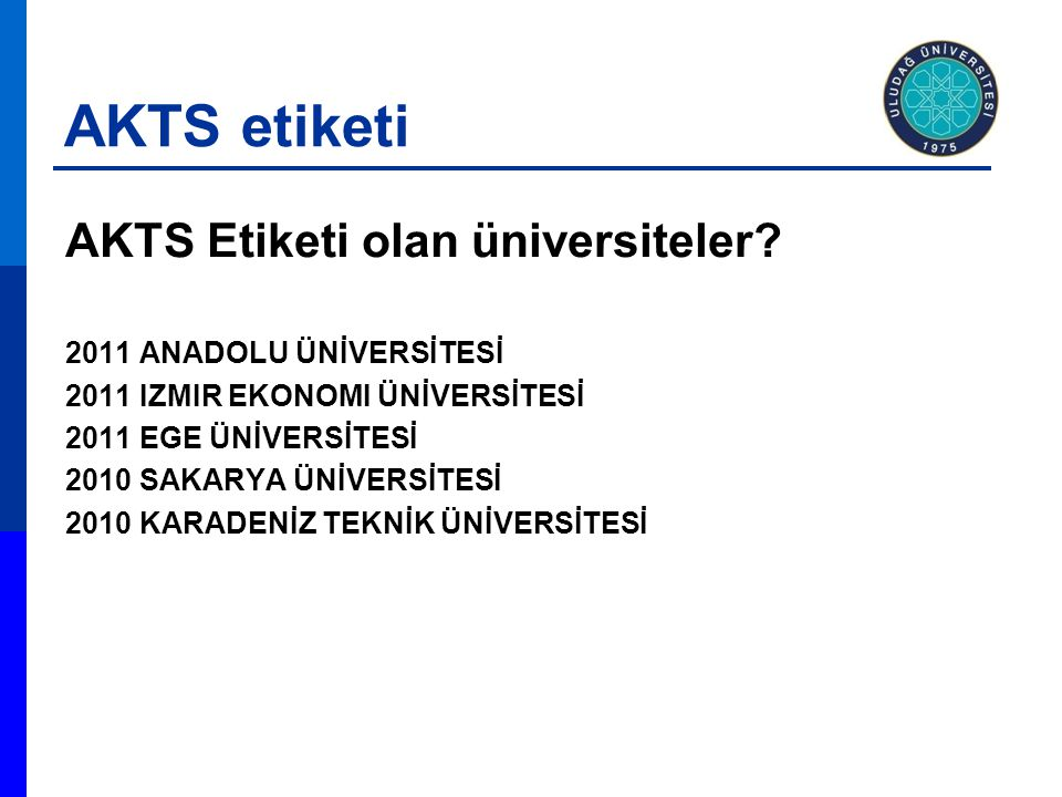 AKTS etiketi AKTS Etiketi olan üniversiteler? 2011 ANADOLU ÜNİVERSİTESİ 2011 IZMIR EKONOMI ÜNİVERSİTESİ 2011 EGE ÜNİVERSİTESİ 2010 SAKARYA ÜNİVERSİTES