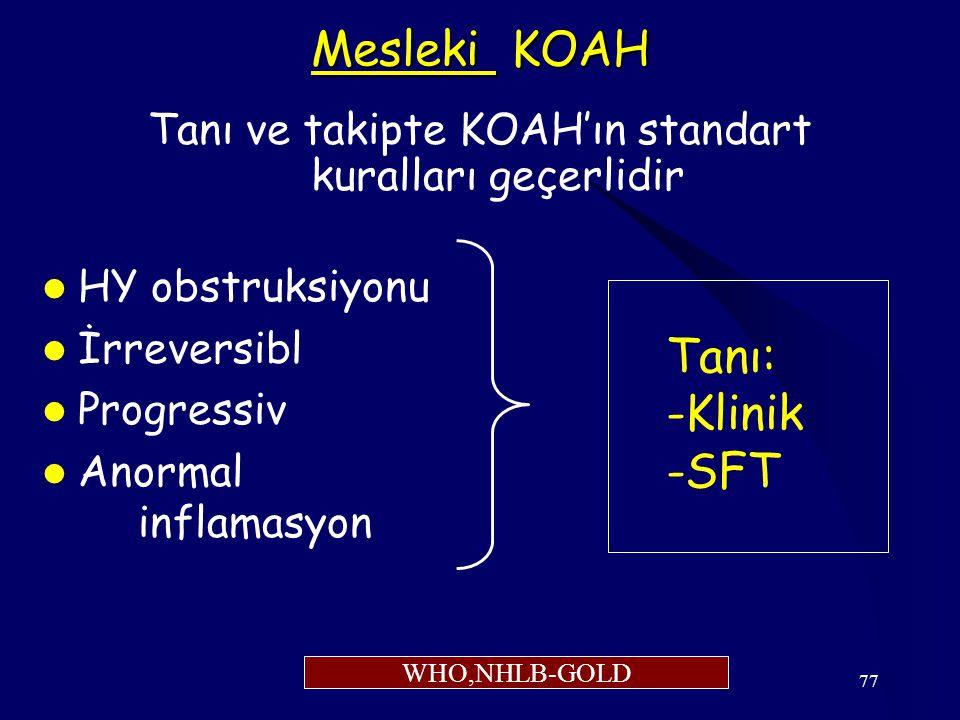 77 Mesleki KOAH Tanı ve takipte KOAH'ın standart kuralları geçerlidir HY obstruksiyonu İrreversibl Progressiv Anormal inflamasyon Tanı: -Klinik -SFT WHO,NHLB-GOLD