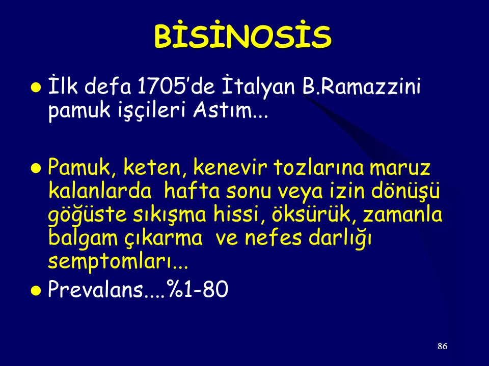 86 BİSİNOSİS İlk defa 1705'de İtalyan B.Ramazzini pamuk işçileri Astım...