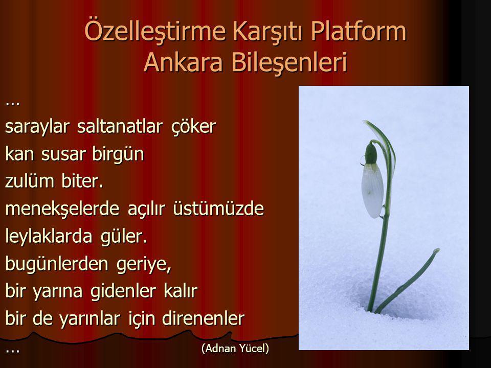 55 Özelleştirme Karşıtı Platform Ankara Bileşenleri … saraylar saltanatlar çöker kan susar birgün zulüm biter. menekşelerde açılır üstümüzde leylaklar