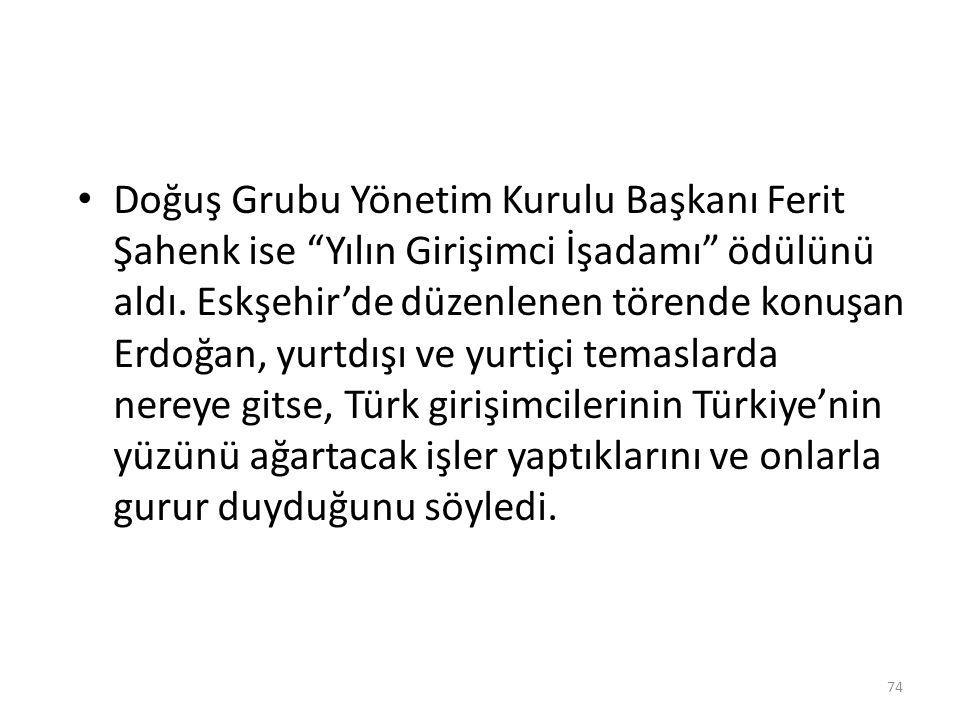 """Doğuş Grubu Yönetim Kurulu Başkanı Ferit Şahenk ise """"Yılın Girişimci İşadamı"""" ödülünü aldı. Eskşehir'de düzenlenen törende konuşan Erdoğan, yurtdışı v"""
