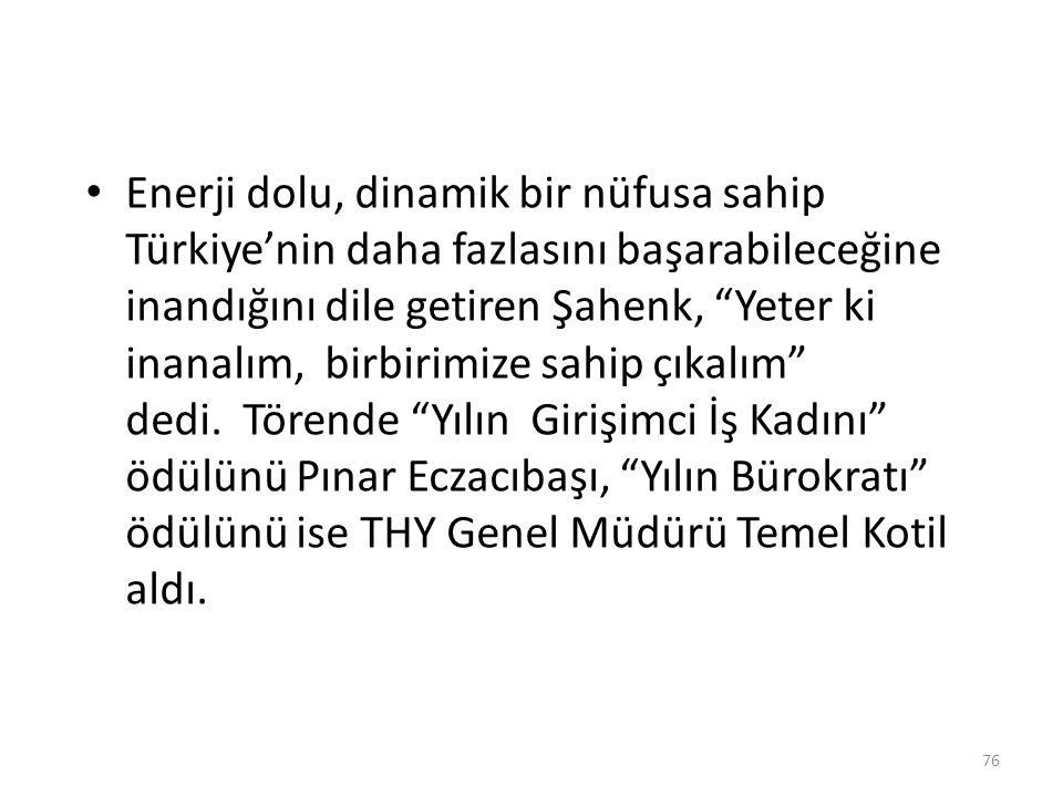 """Enerji dolu, dinamik bir nüfusa sahip Türkiye'nin daha fazlasını başarabileceğine inandığını dile getiren Şahenk, """"Yeter ki inanalım, birbirimize sahi"""