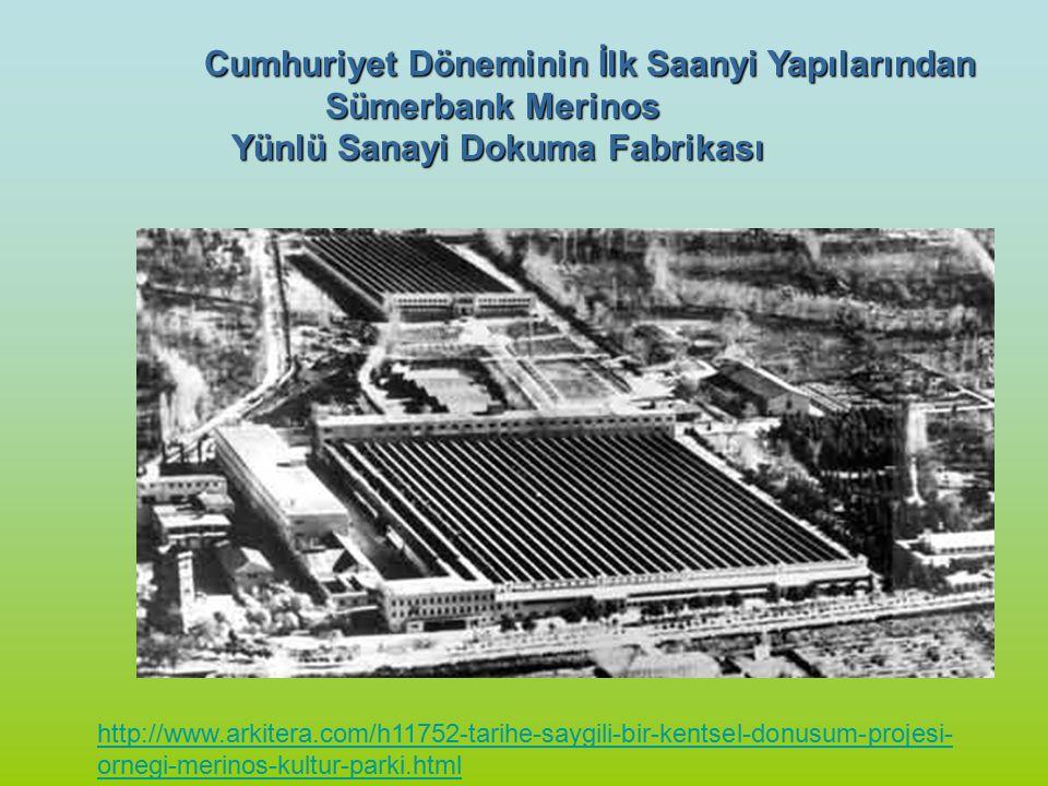 Cumhuriyet Döneminin İlk Saanyi Yapılarından Sümerbank Merinos Yünlü Sanayi Dokuma Fabrikası http://www.arkitera.com/h11752-tarihe-saygili-bir-kentsel