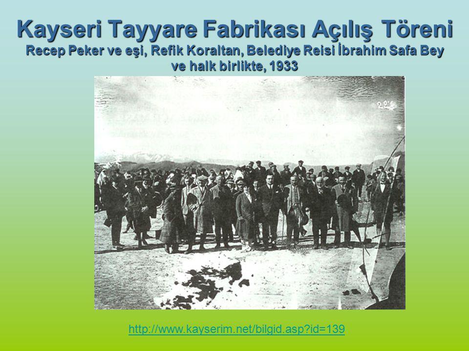 Kayseri Tayyare Fabrikası Açılış Töreni Recep Peker ve eşi, Refik Koraltan, Belediye Reisi İbrahim Safa Bey ve halk birlikte, 1933 http://www.kayserim