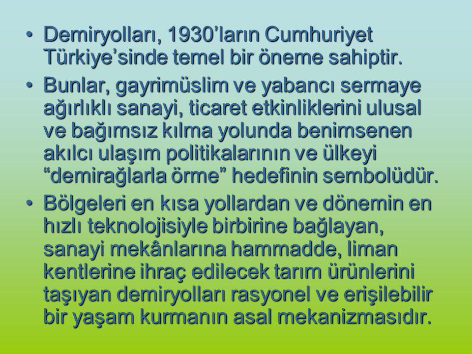 Demiryolları, 1930'ların Cumhuriyet Türkiye'sinde temel bir öneme sahiptir.Demiryolları, 1930'ların Cumhuriyet Türkiye'sinde temel bir öneme sahiptir.