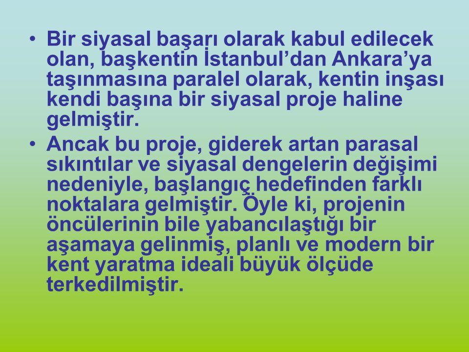 Bir siyasal başarı olarak kabul edilecek olan, başkentin İstanbul'dan Ankara'ya taşınmasına paralel olarak, kentin inşası kendi başına bir siyasal pro