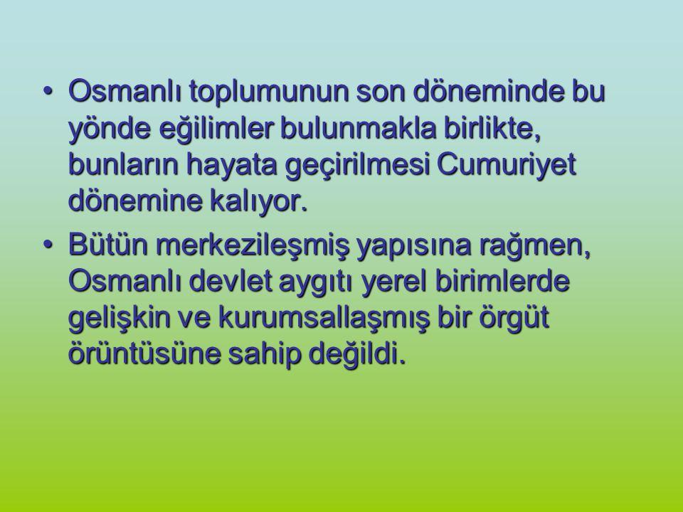 Osmanlı toplumunun son döneminde bu yönde eğilimler bulunmakla birlikte, bunların hayata geçirilmesi Cumuriyet dönemine kalıyor.Osmanlı toplumunun son