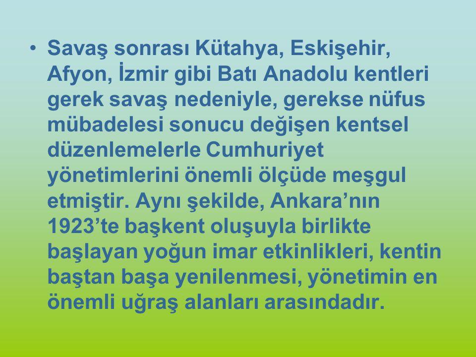 Savaş sonrası Kütahya, Eskişehir, Afyon, İzmir gibi Batı Anadolu kentleri gerek savaş nedeniyle, gerekse nüfus mübadelesi sonucu değişen kentsel düzen