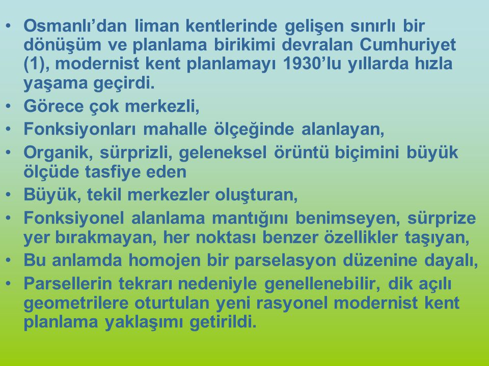 Osmanlı'dan liman kentlerinde gelişen sınırlı bir dönüşüm ve planlama birikimi devralan Cumhuriyet (1), modernist kent planlamayı 1930'lu yıllarda hız