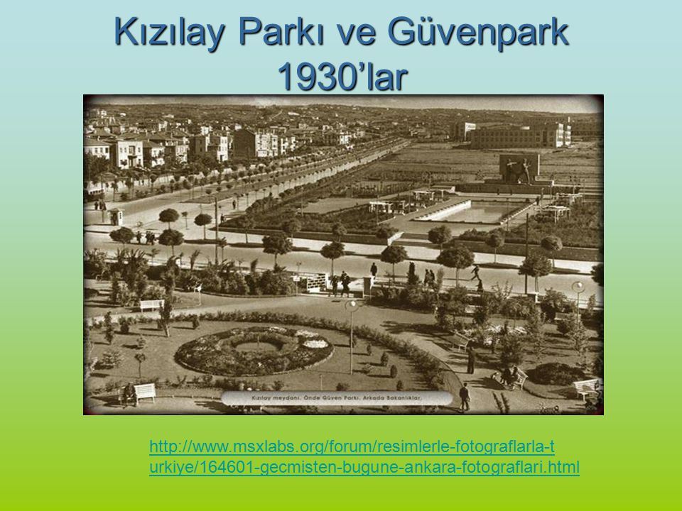 http://www.msxlabs.org/forum/resimlerle-fotograflarla-t urkiye/164601-gecmisten-bugune-ankara-fotograflari.html Kızılay Parkı ve Güvenpark 1930'lar