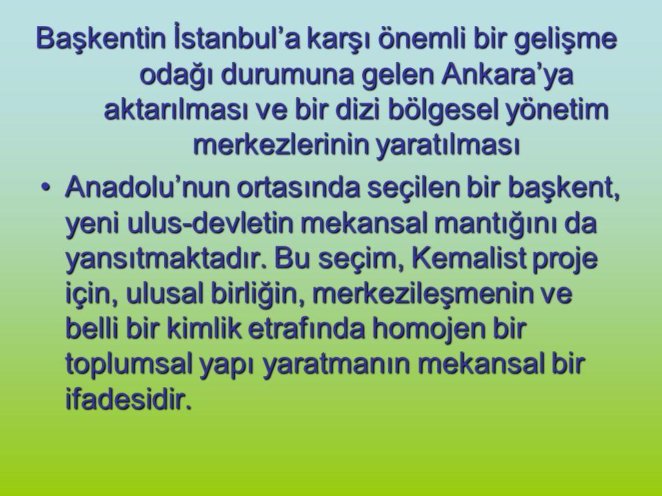 Başkentin İstanbul'a karşı önemli bir gelişme odağı durumuna gelen Ankara'ya aktarılması ve bir dizi bölgesel yönetim merkezlerinin yaratılması Anadol