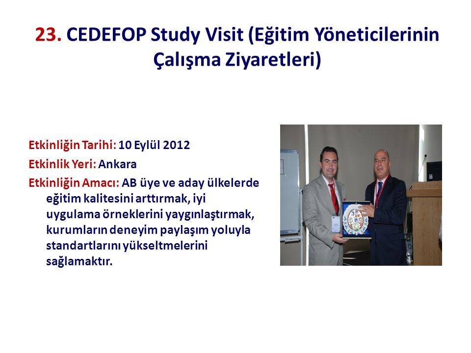 23. CEDEFOP Study Visit (Eğitim Yöneticilerinin Çalışma Ziyaretleri) Etkinliğin Tarihi: 10 Eylül 2012 Etkinlik Yeri: Ankara Etkinliğin Amacı: AB üye v