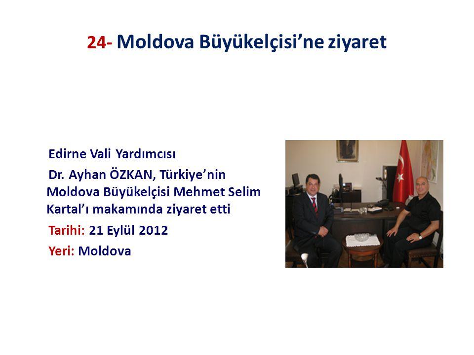 24- Moldova Büyükelçisi'ne ziyaret Edirne Vali Yardımcısı Dr. Ayhan ÖZKAN, Türkiye'nin Moldova Büyükelçisi Mehmet Selim Kartal'ı makamında ziyaret ett