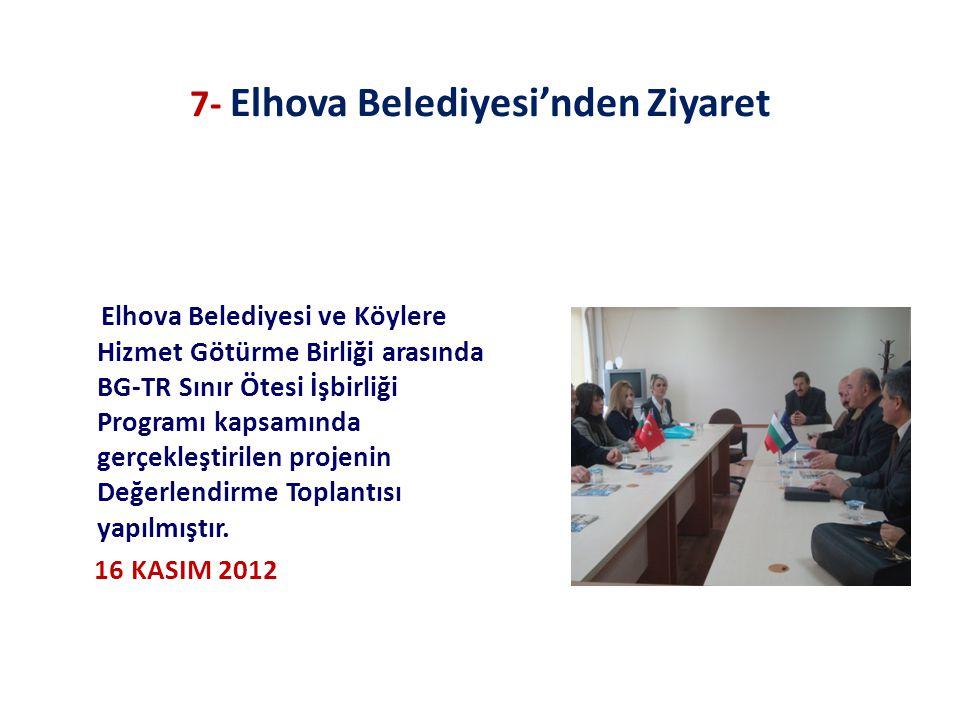 7- Elhova Belediyesi'nden Ziyaret Elhova Belediyesi ve Köylere Hizmet Götürme Birliği arasında BG-TR Sınır Ötesi İşbirliği Programı kapsamında gerçekleştirilen projenin Değerlendirme Toplantısı yapılmıştır.