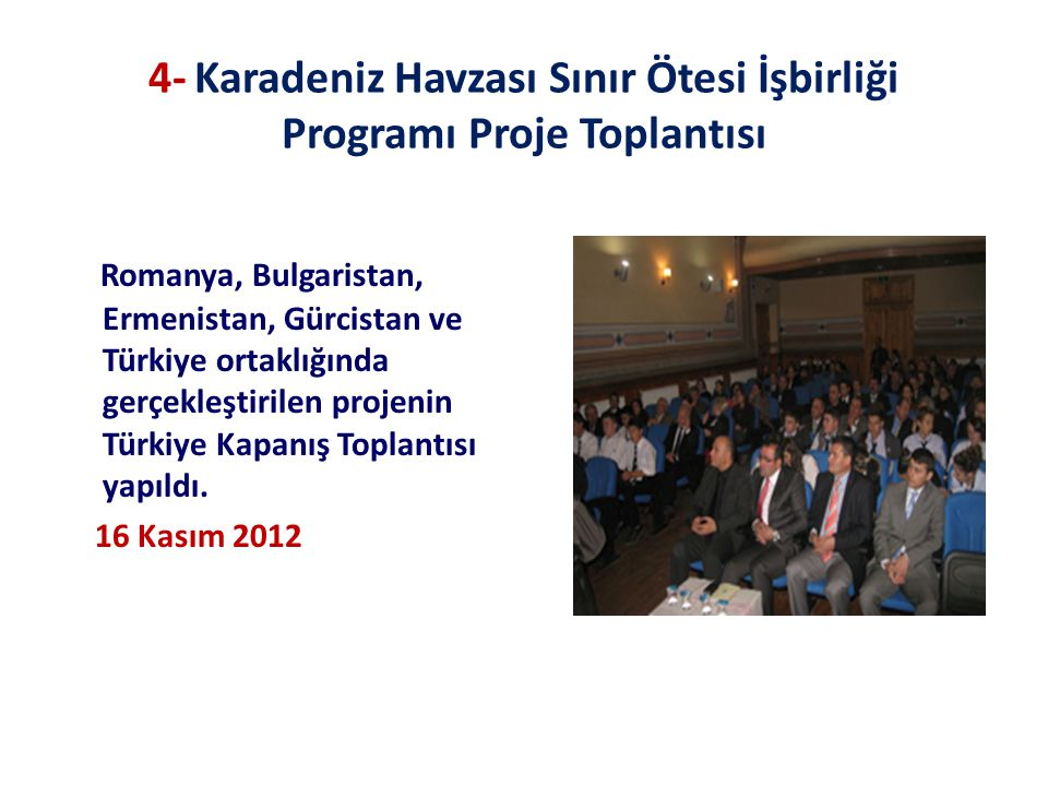 4- Karadeniz Havzası Sınır Ötesi İşbirliği Programı Proje Toplantısı Romanya, Bulgaristan, Ermenistan, Gürcistan ve Türkiye ortaklığında gerçekleştirilen projenin Türkiye Kapanış Toplantısı yapıldı.