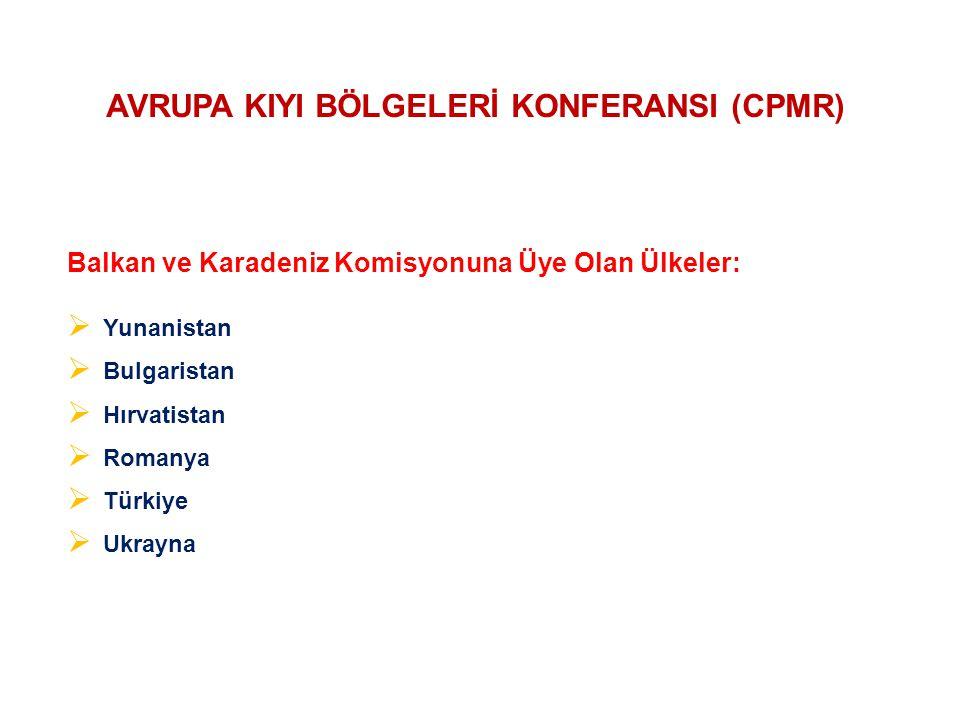 Balkan ve Karadeniz Komisyonuna Üye Olan Ülkeler:  Yunanistan  Bulgaristan  Hırvatistan  Romanya  Türkiye  Ukrayna AVRUPA KIYI BÖLGELERİ KONFERANSI (CPMR)
