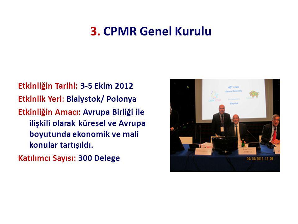 3. CPMR Genel Kurulu Etkinliğin Tarihi: 3-5 Ekim 2012 Etkinlik Yeri: Bialystok/ Polonya Etkinliğin Amacı: Avrupa Birliği ile ilişkili olarak küresel v
