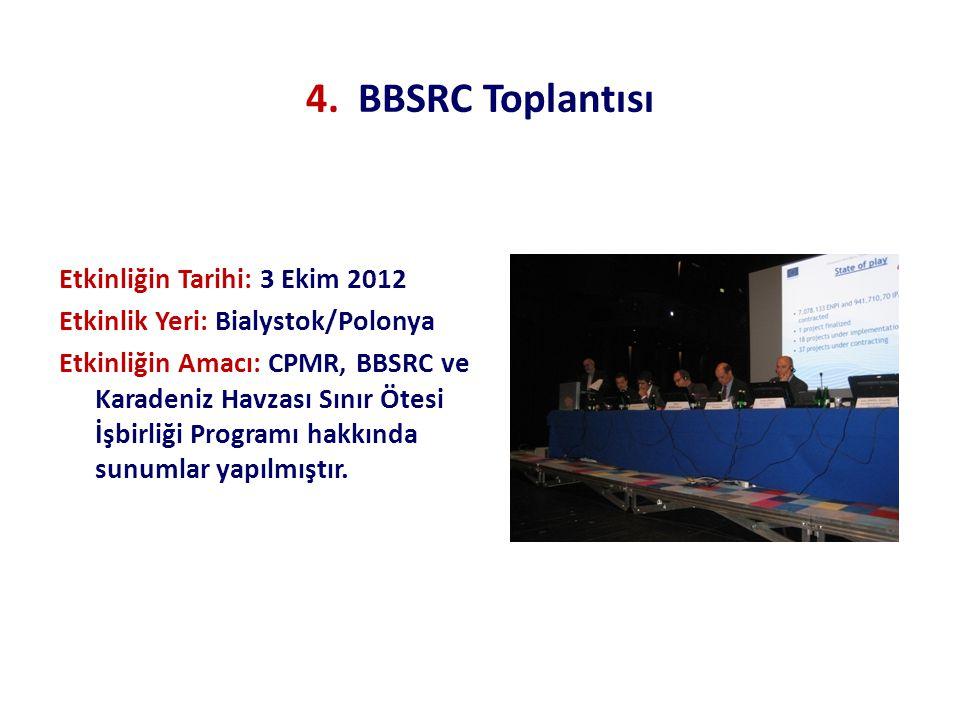 4. BBSRC Toplantısı Etkinliğin Tarihi: 3 Ekim 2012 Etkinlik Yeri: Bialystok/Polonya Etkinliğin Amacı: CPMR, BBSRC ve Karadeniz Havzası Sınır Ötesi İşb