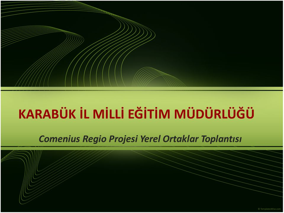 KARABÜK İL MİLLİ EĞİTİM MÜDÜRLÜĞÜ Comenius Regio Projesi Yerel Ortaklar Toplantısı