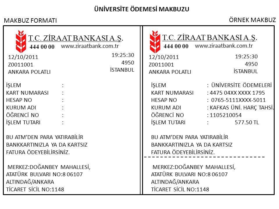 T.C. ZİRAAT BANKASI A.Ş. 444 00 00 www.ziraatbank.com.tr T.C. ZİRAAT BANKASI A.Ş. 444 00 00 www.ziraatbank.com.tr ÜNİVERSİTE ÖDEMESİ MAKBUZU MAKBUZ FO