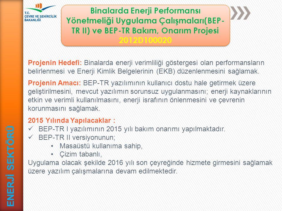 ENERJİ SEKTÖRÜ Projenin Hedefi: Binalarda enerji verimliliği göstergesi olan performansların belirlenmesi ve Enerji Kimlik Belgelerinin (EKB) düzenlen