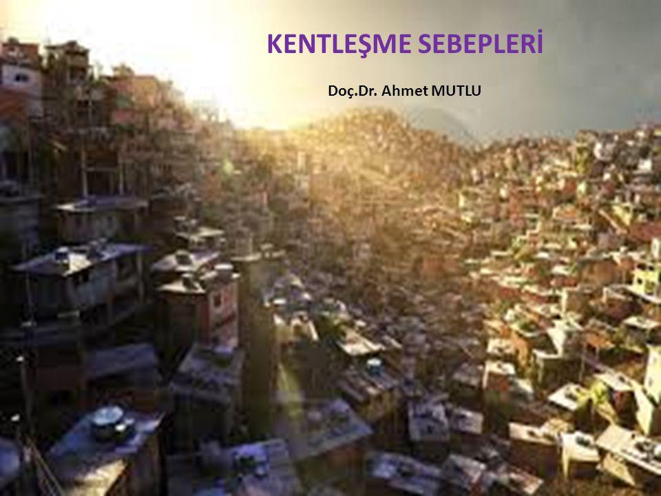 KENTLEŞME SEBEPLERİ Doç.Dr. Ahmet MUTLU