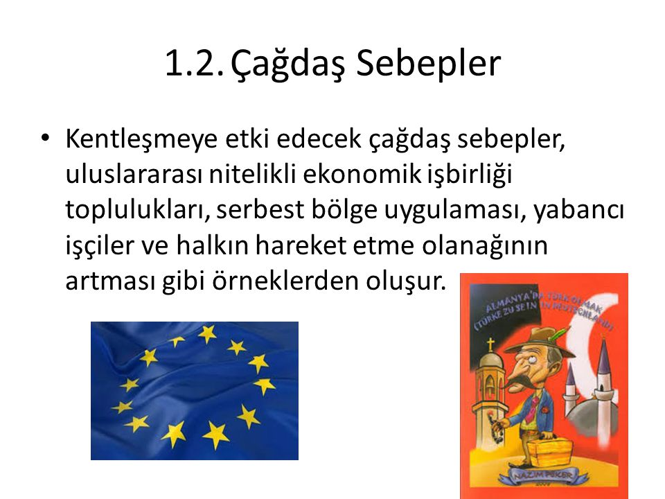 1.2.Çağdaş Sebepler Kentleşmeye etki edecek çağdaş sebepler, uluslararası nitelikli ekonomik işbirliği toplulukları, serbest bölge uygulaması, yabancı