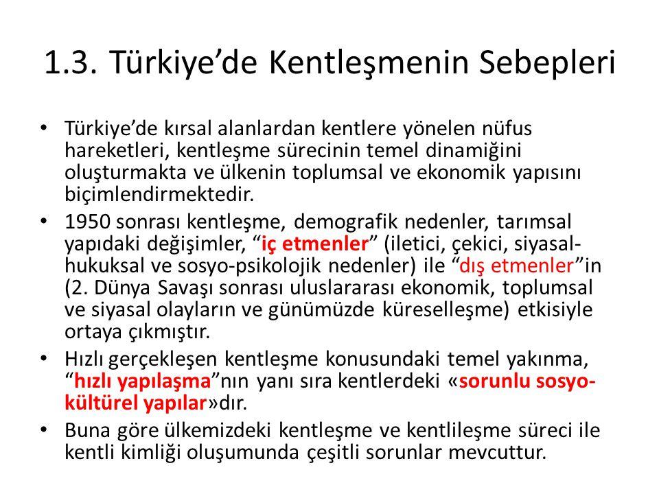 1.3.Türkiye'de Kentleşmenin Sebepleri Türkiye'de kırsal alanlardan kentlere yönelen nüfus hareketleri, kentleşme sürecinin temel dinamiğini oluşturmak