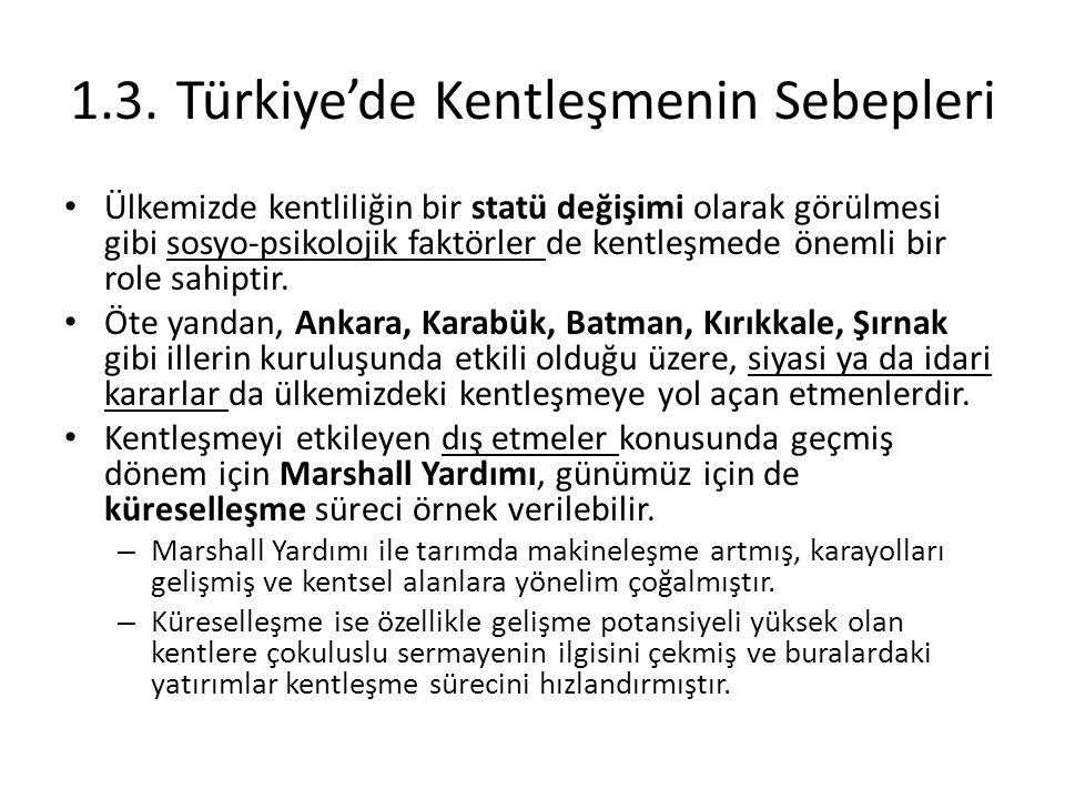 1.3.Türkiye'de Kentleşmenin Sebepleri Ülkemizde kentliliğin bir statü değişimi olarak görülmesi gibi sosyo-psikolojik faktörler de kentleşmede önemli