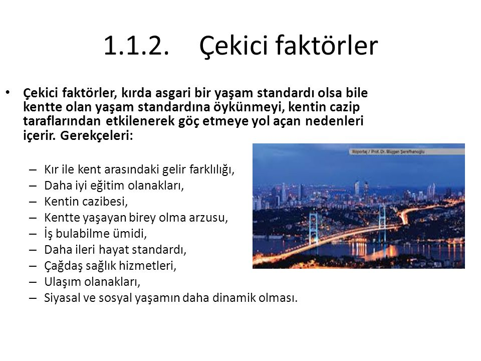 1.1.2.Çekici faktörler Çekici faktörler içinde en önemli ve öncelikli olanlar, kentte çalışma olanaklarıyla ilgili olanlardır.
