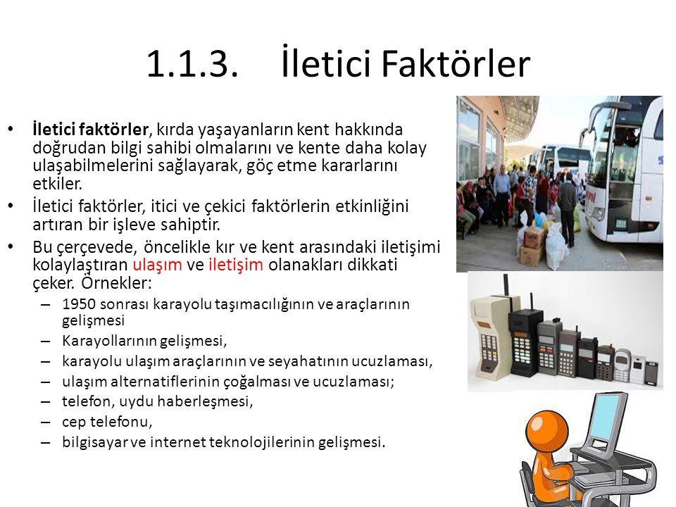1.3.Türkiye'de Kentleşmenin Sebepleri Özellikle karayollarının artması/geliştirilmesi ile ulaşım araçlarındaki çeşitlenme/gelişme, kentler arası bağlantıyı artırmış ve nüfusun yer değiştirme olanağını yükseltmiştir.
