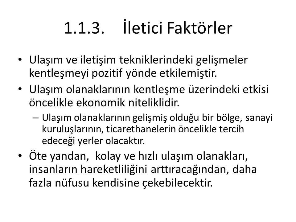 1.3.Türkiye'de Kentleşmenin Sebepleri Ülkemizde kentliliğin bir statü değişimi olarak görülmesi gibi sosyo-psikolojik faktörler de kentleşmede önemli bir role sahiptir.